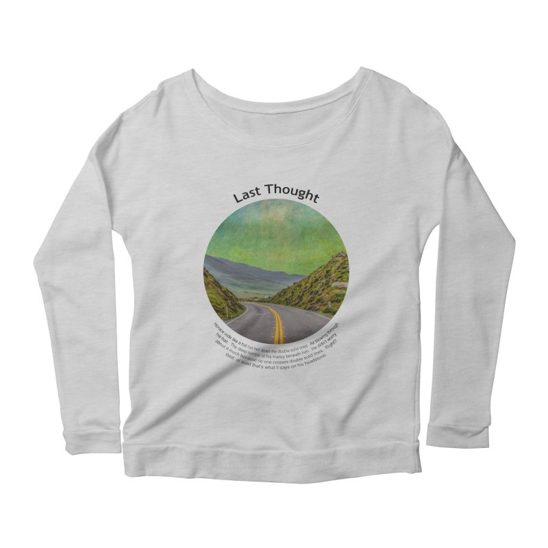Last Thought Women's Longsleeve Scoopneck  by Hogwash's Artist Shop