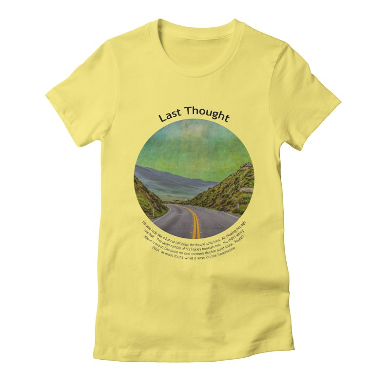 Last Thought Women's Fitted T-Shirt by Hogwash's Artist Shop
