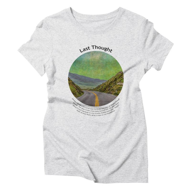 Last Thought Women's T-Shirt by Hogwash's Artist Shop