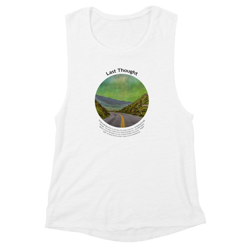Last Thought Women's Muscle Tank by Hogwash's Artist Shop