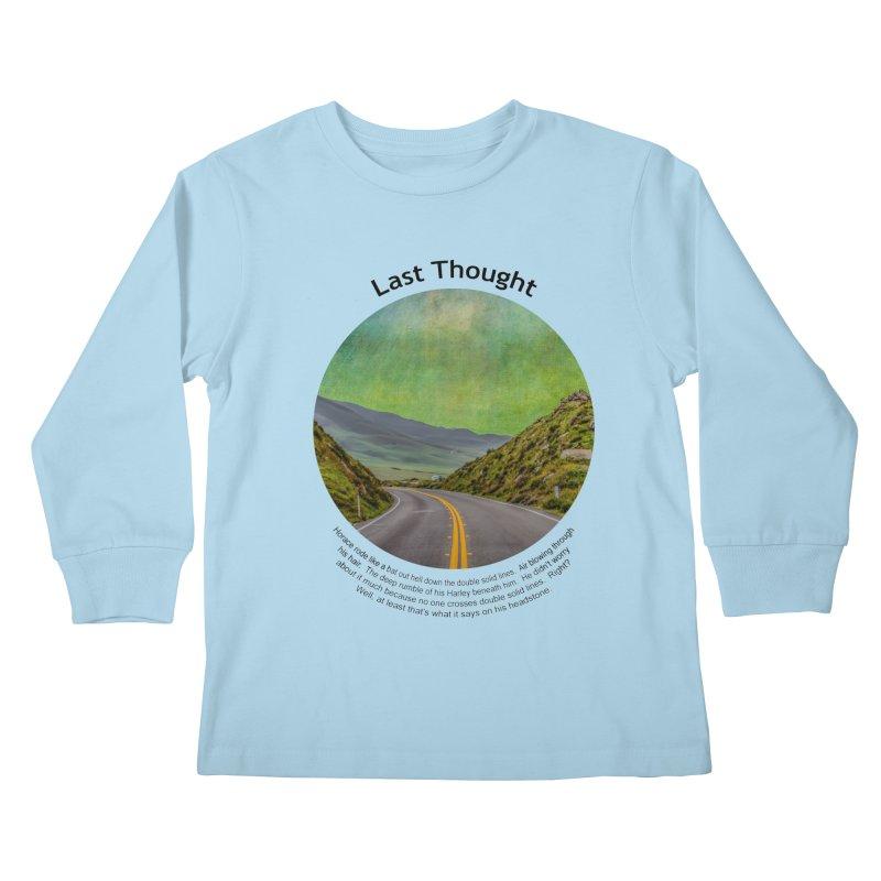 Last Thought Kids Longsleeve T-Shirt by Hogwash's Artist Shop