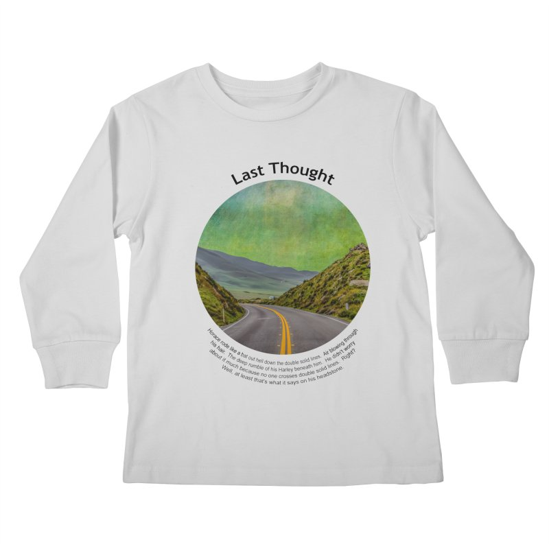 Last Thought Kids Longsleeve T-Shirt by Hogwash's Artist Shop