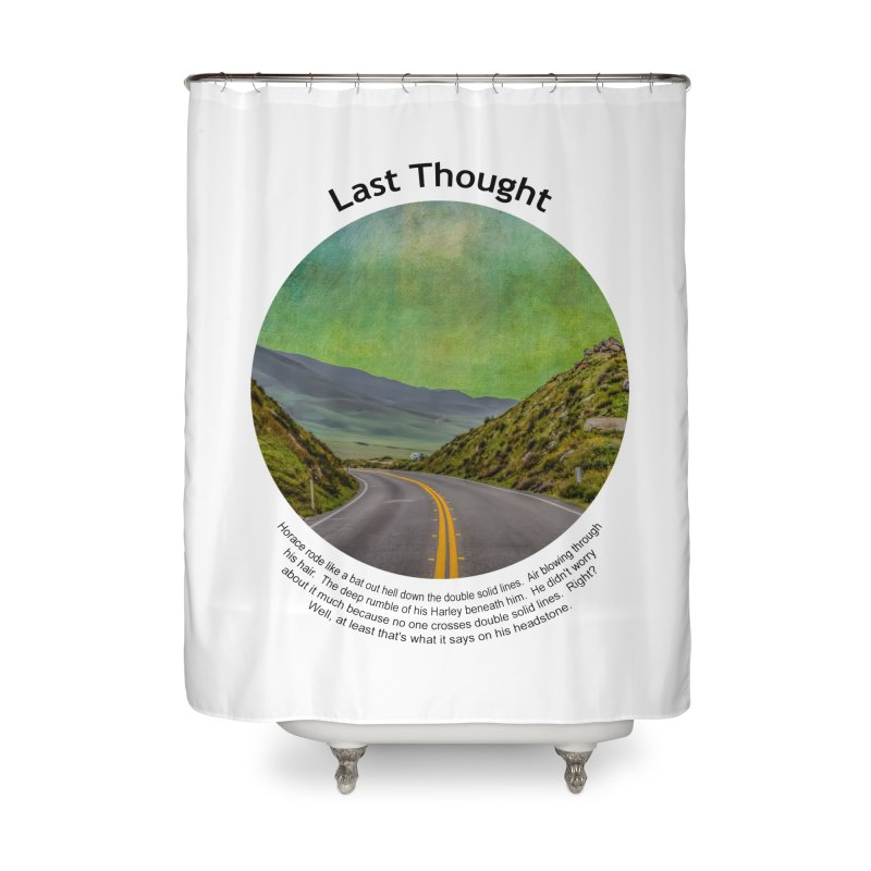 Last Thought Home Shower Curtain by Hogwash's Artist Shop