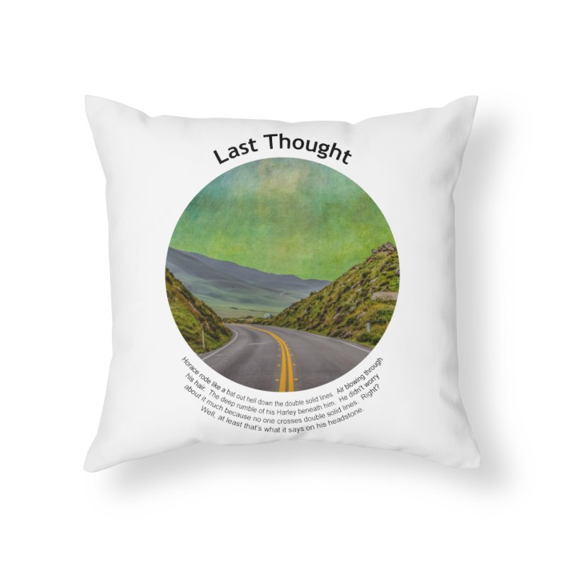 Last Thought Home Throw Pillow by Hogwash's Artist Shop