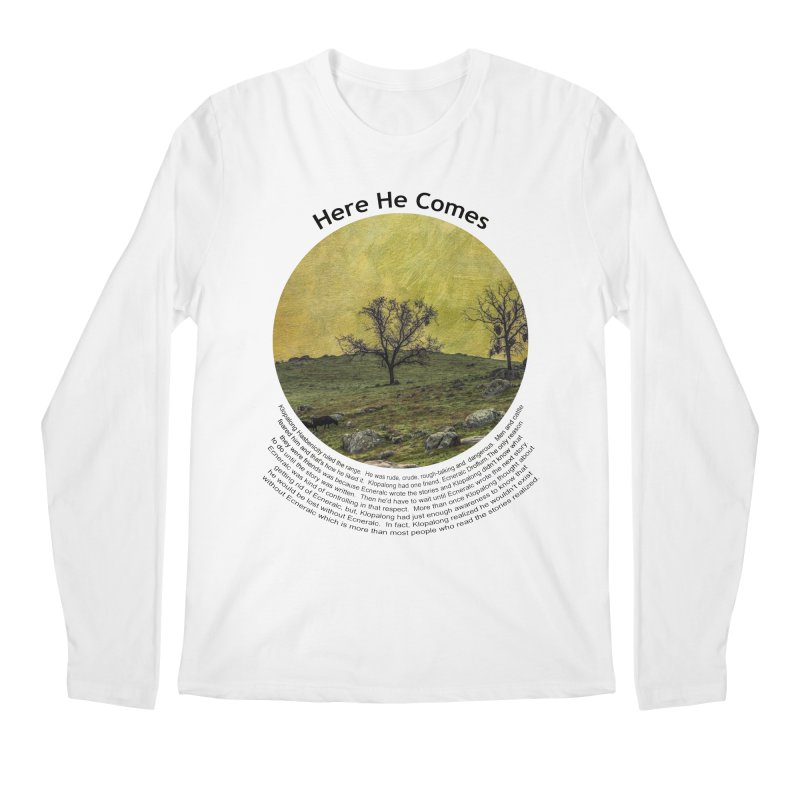 Here He Comes Men's Longsleeve T-Shirt by Hogwash's Artist Shop