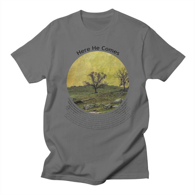 Here He Comes Men's T-Shirt by Hogwash's Artist Shop