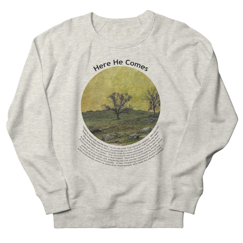 Here He Comes Women's Sweatshirt by Hogwash's Artist Shop