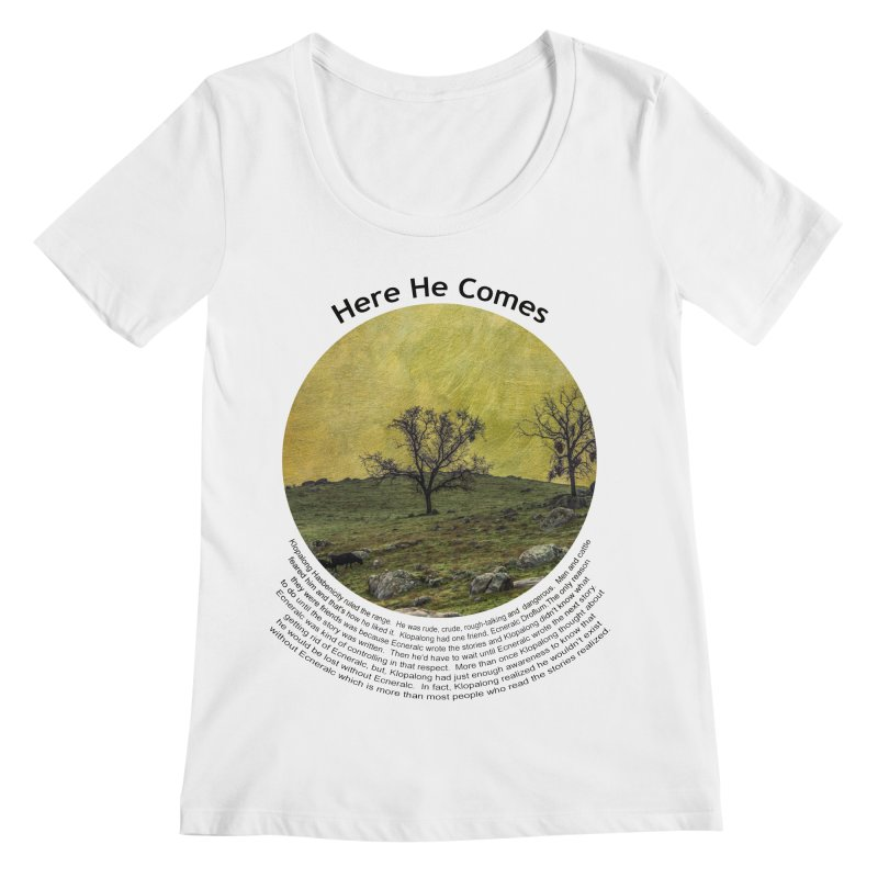 Here He Comes Women's Regular Scoop Neck by Hogwash's Artist Shop
