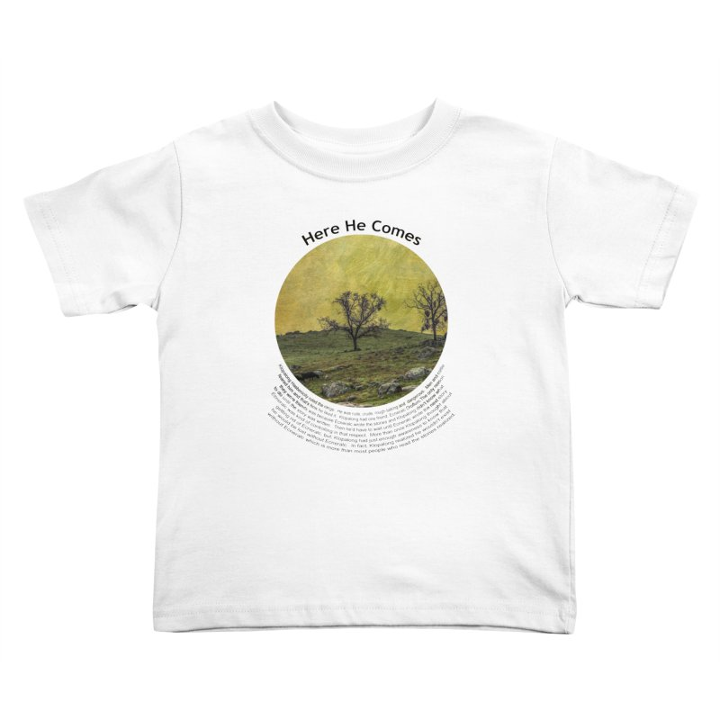 Here He Comes Kids Toddler T-Shirt by Hogwash's Artist Shop