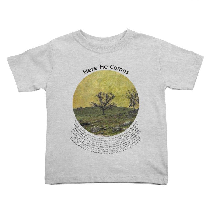 Here He Comes Kids Toddler T-Shirt by Hogwash's Artist Shop