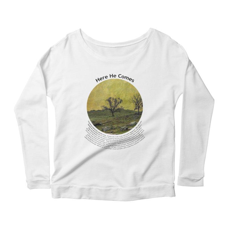 Here He Comes Women's Scoop Neck Longsleeve T-Shirt by Hogwash's Artist Shop