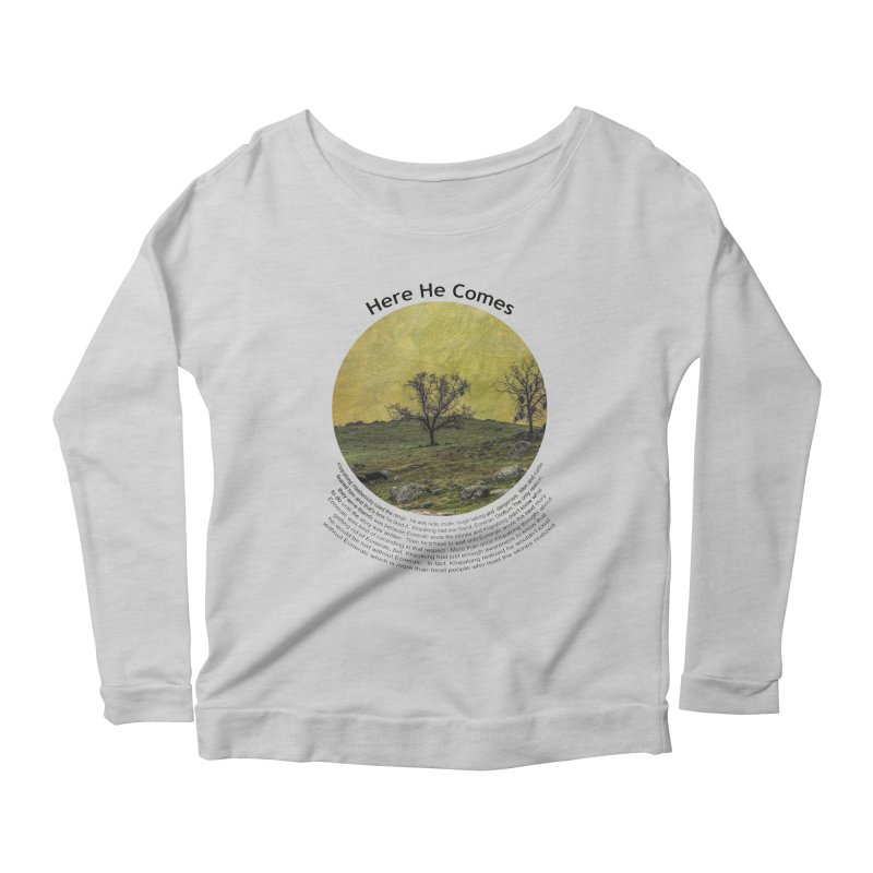 Here He Comes Women's Scoop Neck Longsleeve T-Shirt by Hogwash's Artist Shop