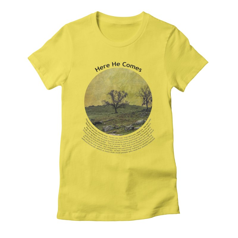 Here He Comes Women's T-Shirt by Hogwash's Artist Shop