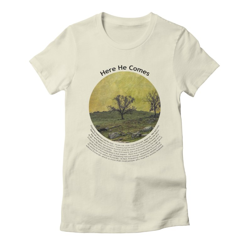 Here He Comes Women's Fitted T-Shirt by Hogwash's Artist Shop