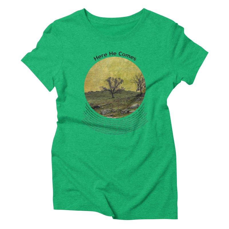 Here He Comes Women's Triblend T-Shirt by Hogwash's Artist Shop