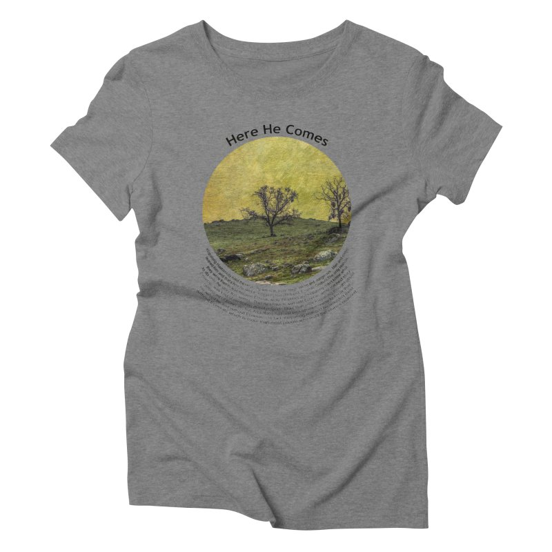 Here He Comes Women's Triblend T-shirt by Hogwash's Artist Shop