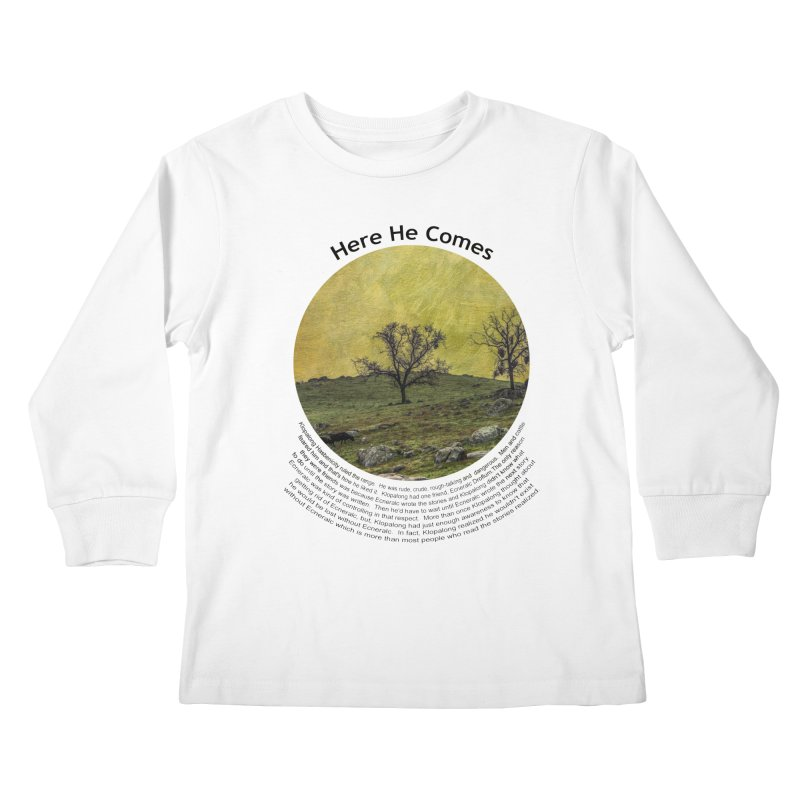 Here He Comes Kids Longsleeve T-Shirt by Hogwash's Artist Shop