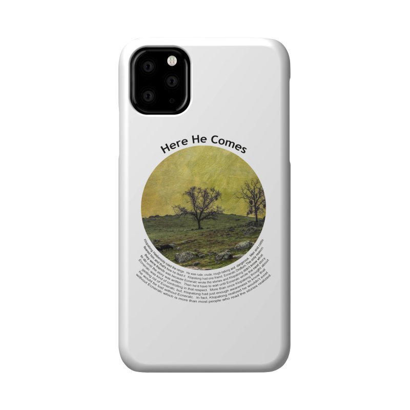 Here He Comes Accessories Phone Case by Hogwash's Artist Shop