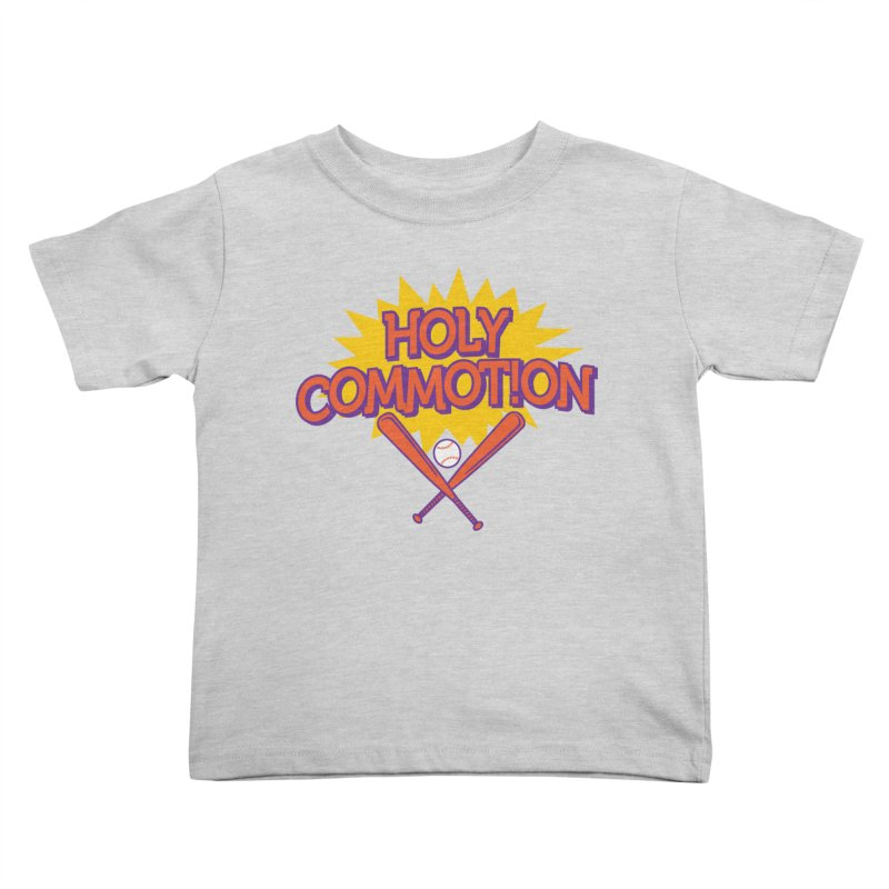 Holy Commotion - Softball Team Shirts Kids Toddler T-Shirt by Holy Communion's Artist Shop