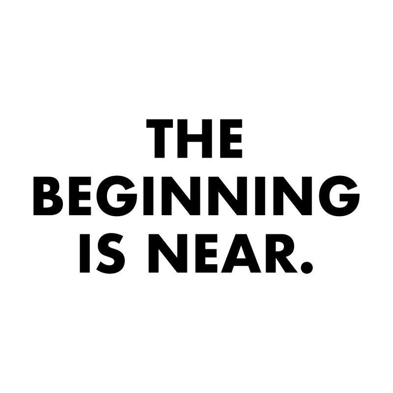 The Beginning Is Near Accessories Notebook by Homeslice Productions