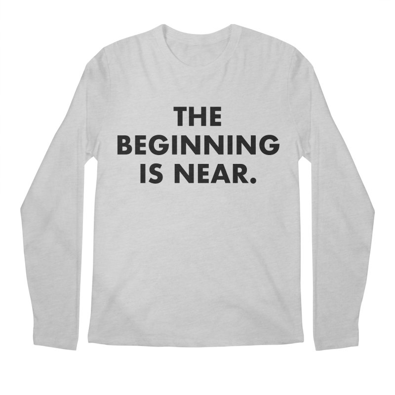 The Beginning Is Near Men's Longsleeve T-Shirt by Homeslice Productions