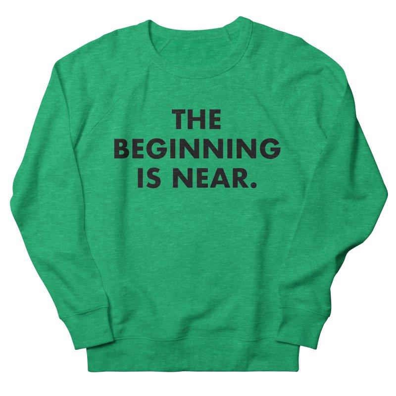 The Beginning Is Near Women's Sweatshirt by Homeslice Productions