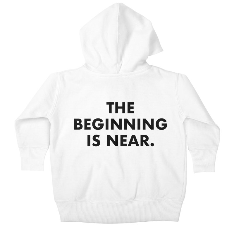 The Beginning Is Near Kids Baby Zip-Up Hoody by Homeslice Productions