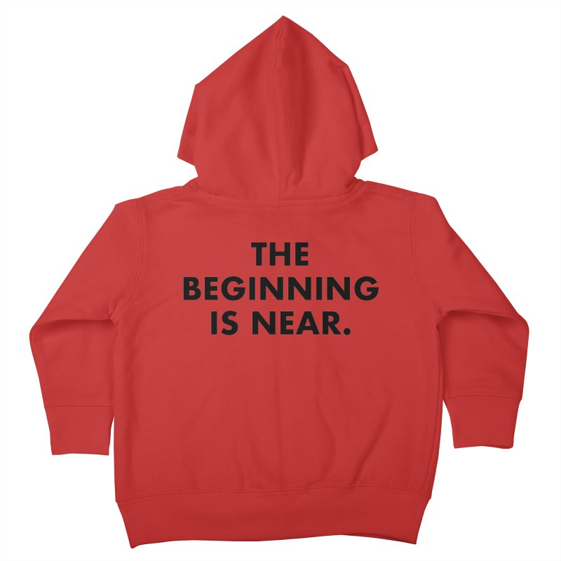 The Beginning Is Near Kids Toddler Zip-Up Hoody by Homeslice Productions