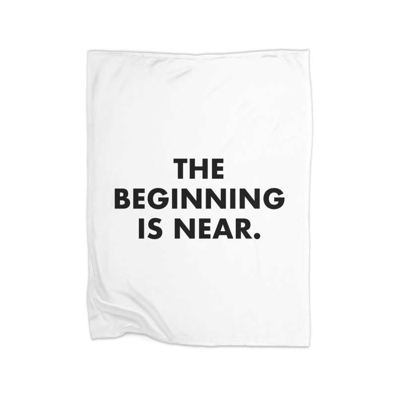 The Beginning Is Near Home Blanket by Homeslice Productions
