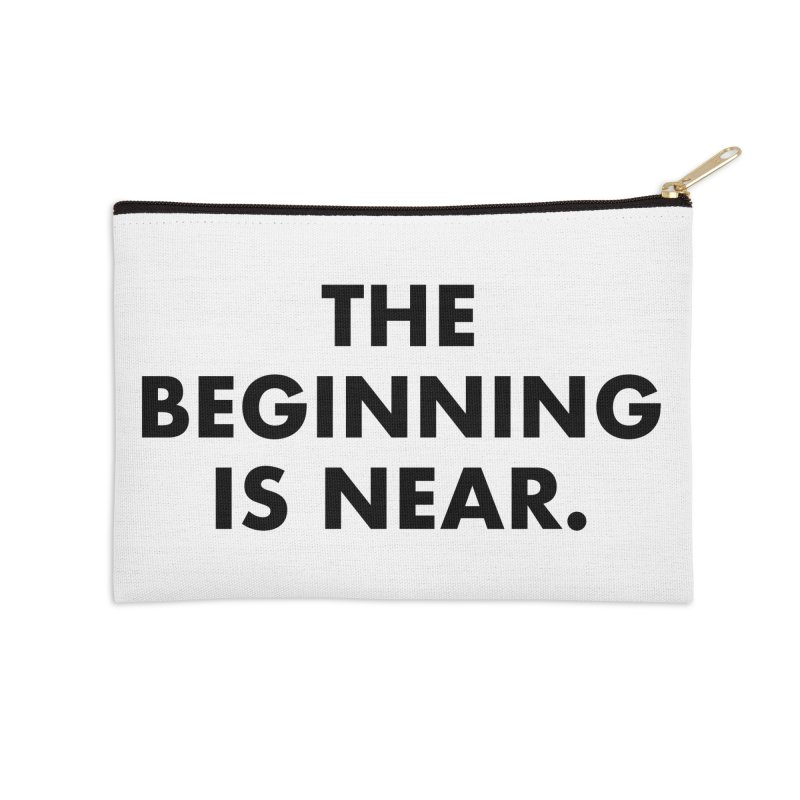 The Beginning Is Near Accessories Zip Pouch by Homeslice Productions