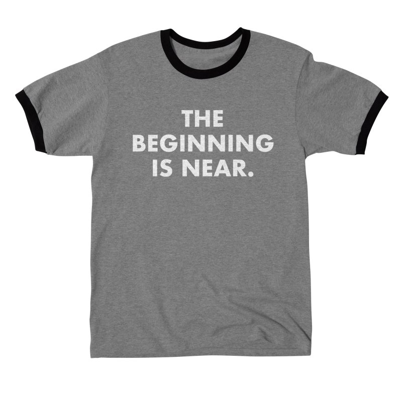 The Beginning Is Near (white) Women's T-Shirt by Homeslice Productions