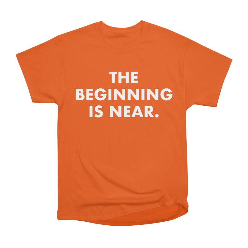 The Beginning Is Near (white) Men's T-Shirt by Homeslice Productions