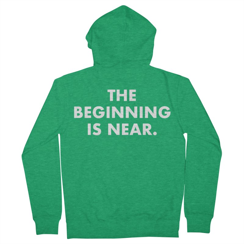 The Beginning Is Near (white) Women's Zip-Up Hoody by Homeslice Productions