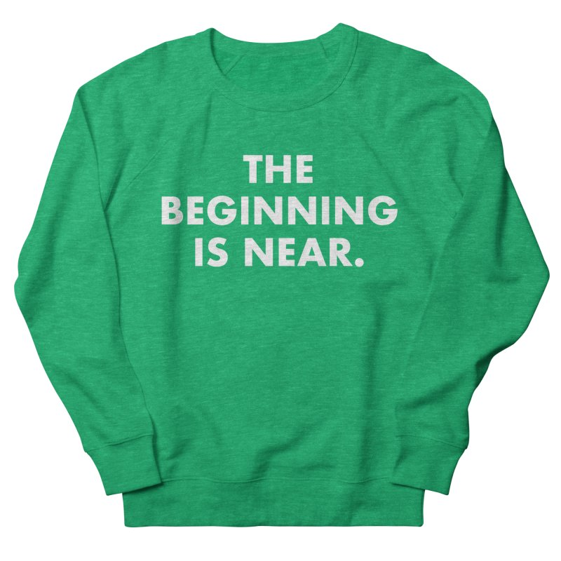 The Beginning Is Near (white) Women's Sweatshirt by Homeslice Productions