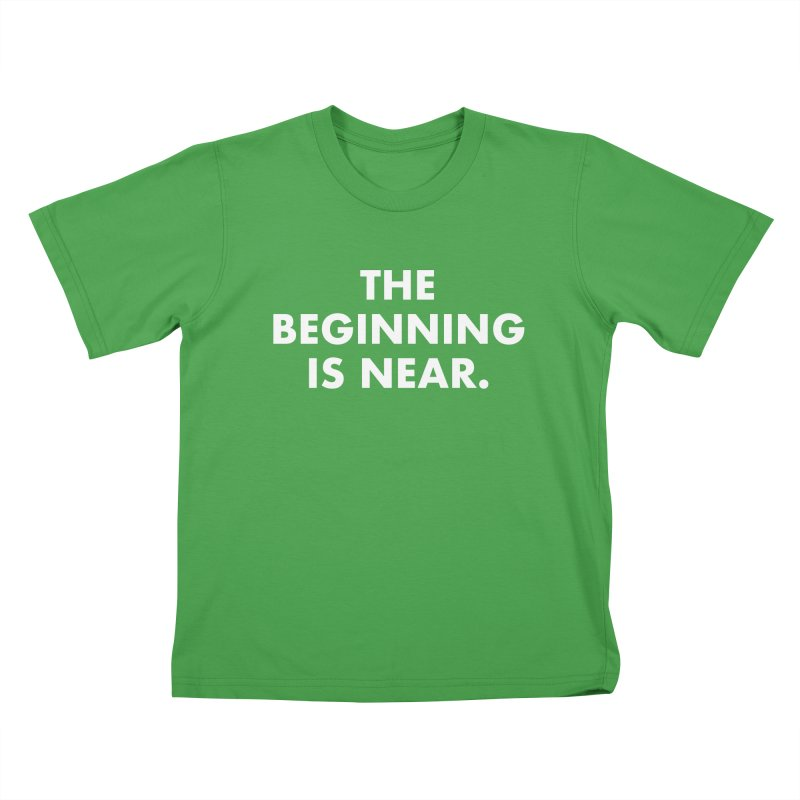 The Beginning Is Near (white) Kids T-Shirt by Homeslice Productions