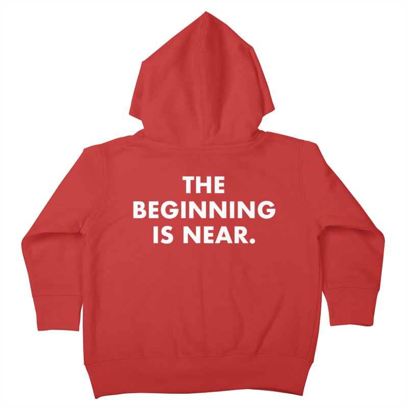 The Beginning Is Near (white) Kids Toddler Zip-Up Hoody by Homeslice Productions