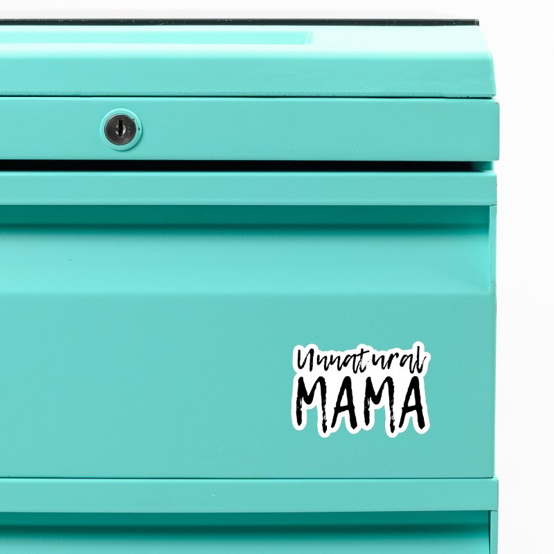 Unnatural Mama (black font) Accessories Magnet by Homeslice Productions