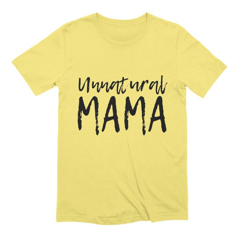 Unnatural Mama (black font) Men's T-Shirt by Homeslice Productions