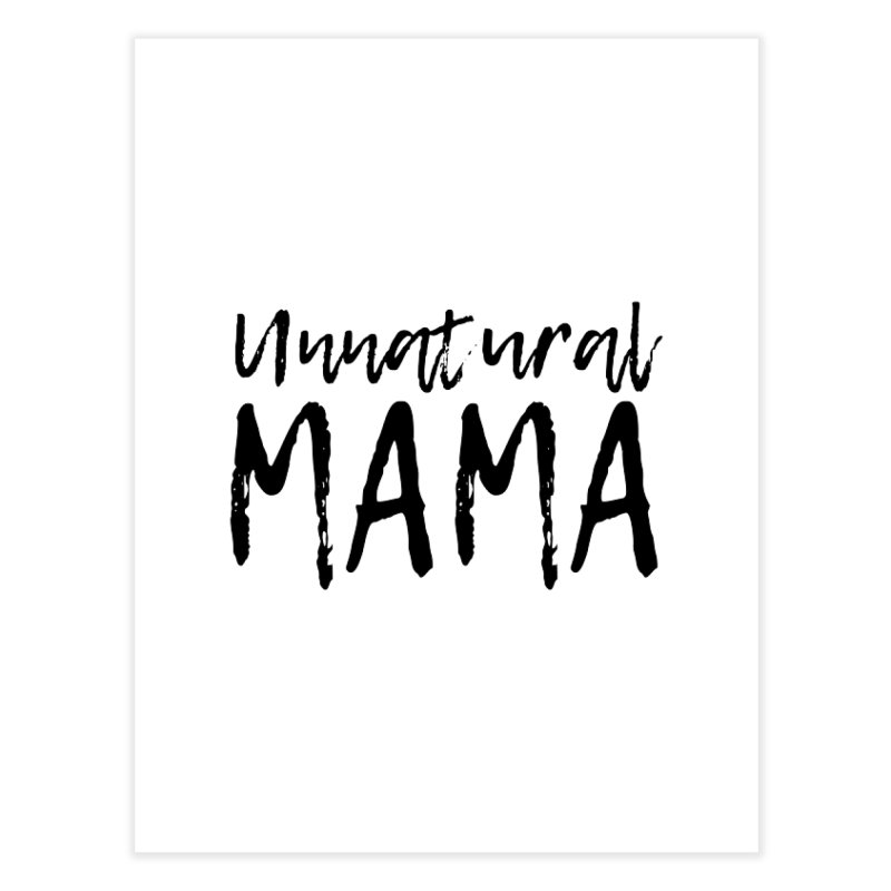 Unnatural Mama (black font) Home Fine Art Print by Homeslice Productions