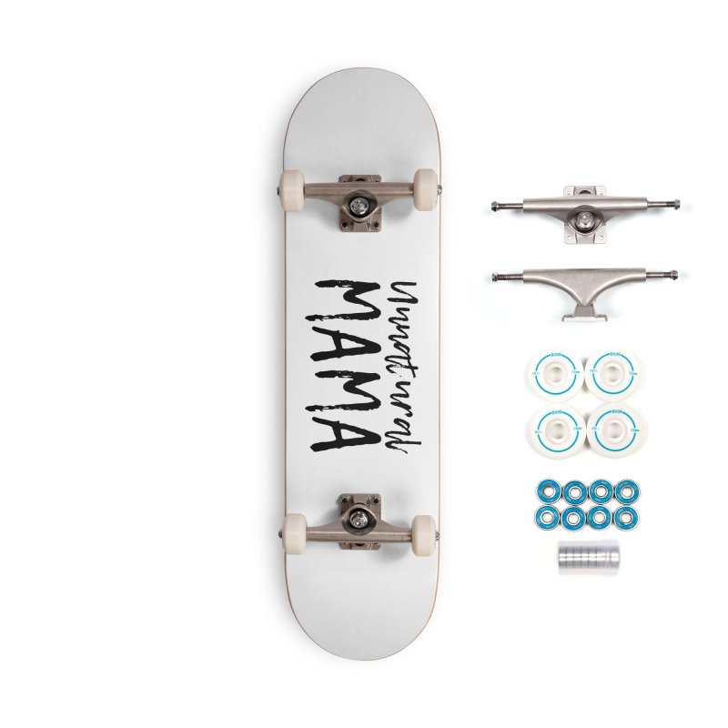 Unnatural Mama (black font) Accessories Skateboard by Homeslice Productions