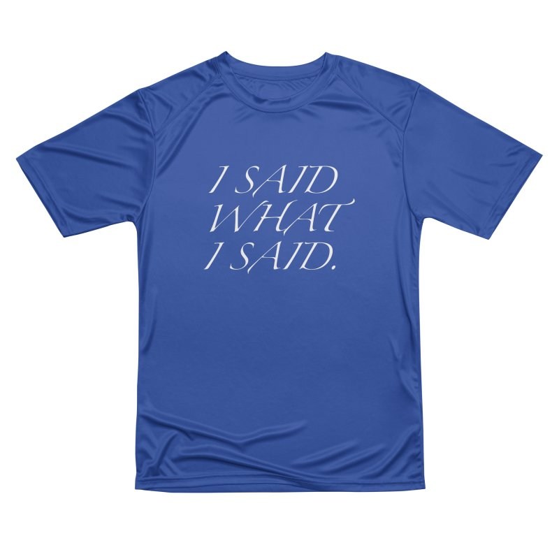 I SAID WHAT I SAID Men's T-Shirt by Homeslice Productions