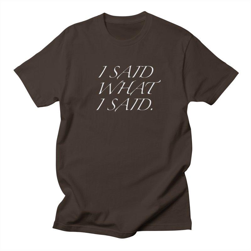 I SAID WHAT I SAID Men's T-Shirt by Homeslice Productions
