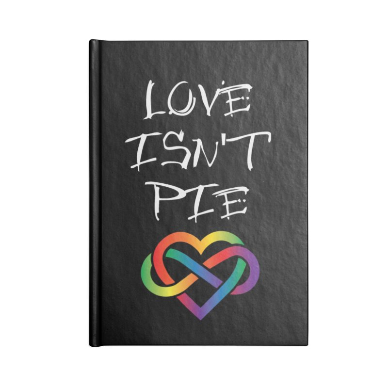 Love Isn't Pie Accessories Notebook by Homeslice Productions