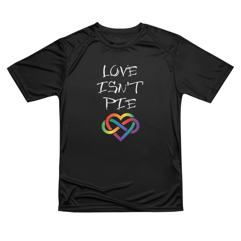 Love Isn't Pie Women's T-Shirt by Homeslice Productions