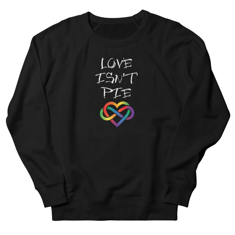 Love Isn't Pie Men's Sweatshirt by Homeslice Productions