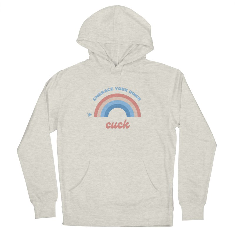 Embrace Your Inner Cuck Women's Pullover Hoody by Homeslice Productions