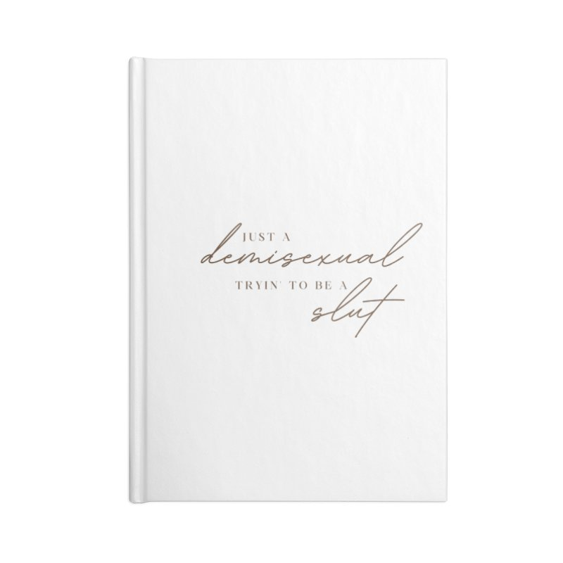 Just a Demisexual (Slut) Accessories Notebook by Homeslice Productions
