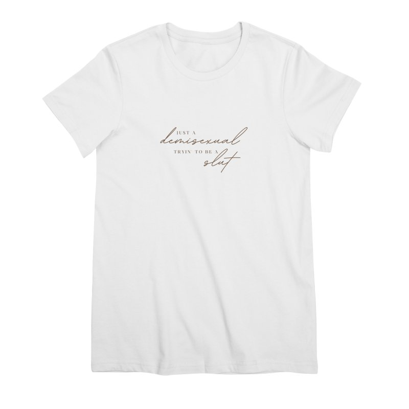 Just a Demisexual (Slut) Women's T-Shirt by Homeslice Productions