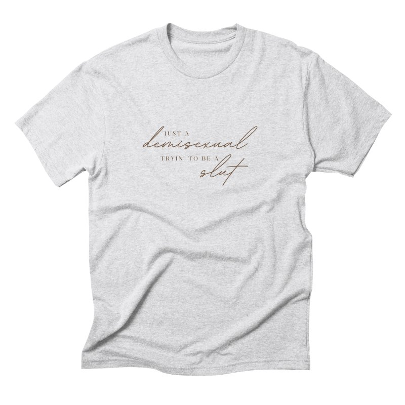 Just a Demisexual (Slut) Men's T-Shirt by Homeslice Productions