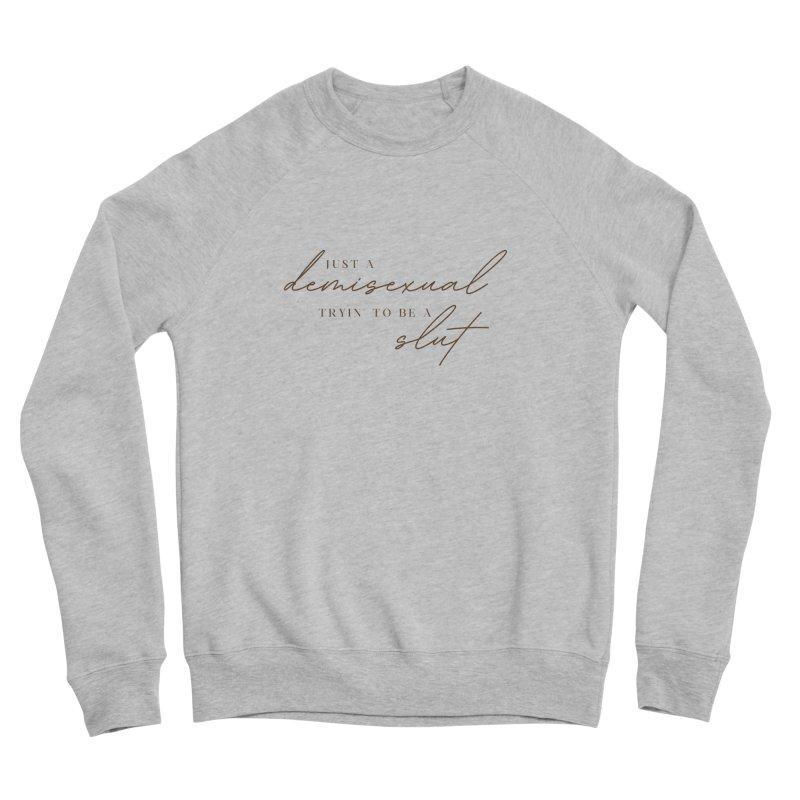 Just a Demisexual (Slut) Men's Sweatshirt by Homeslice Productions